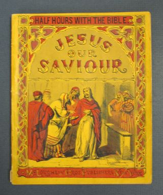 JESUS OUR SAVIOUR. Half Hours With the Bible. McLoughlin Brothers Publishers. Vincent Dill -...