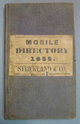 MOBILE DIRECTORY And COMMERCIAL SUPPLEMENT, For 1855--6, Embracing the Names of Firms, the Individuals Composing Them, Householders and Freeholders Generally, with the City Limits, Alphabetically Arranged, Also A Synopsis of the History of Mobile, and a Variety of Local, Official and Statistical Intelligence, Advertisements, &c. 19th C. City Directory.