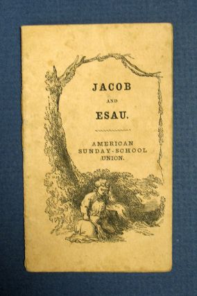 JACOB And ESAU. Chapbook, American Sunday - School Union