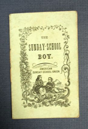 The SUNDAY - SCHOOL BOY. Chapbook, American Sunday-School Union