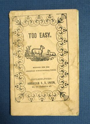TOO EASY. A Story for Boys and Girls. Chapbook, American S. S. Union, American Sunday-School Union