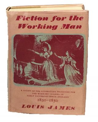 FICTION For The WORKING MAN 1830 - 1859. A Study of the Literature Produced for the Working...