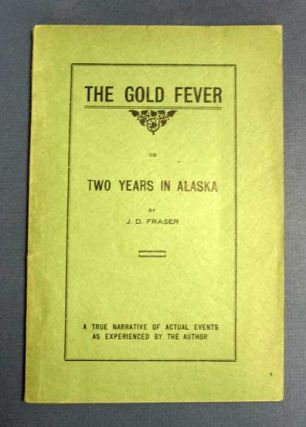 The GOLD FEVER or Two Years in Alaska. A True Narrative of Actual Events as Experienced by the...