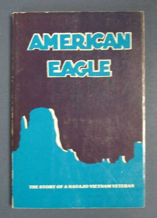 AMERICAN EAGLE. The Story of a Navajo Vietnam Veteran. Larry Lee, Larry Rottmann?