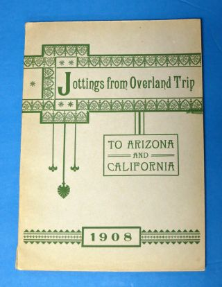 JOTTINGS From OVERLAND TRIP To ARIZONA And CALIFORNIA. 1908. M. Elizabeth Cole