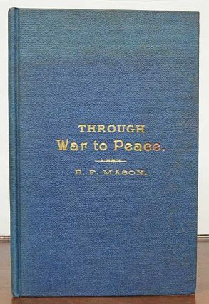 THROUGH WAR To PEACE. Benjamin Mason, ranklin. 1852 - 1927
