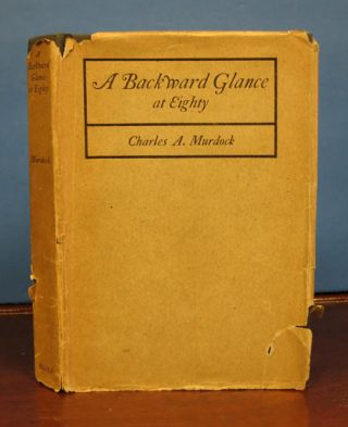 A BACKWARD GLANCE At EIGHTY. Recollections & Comment. Charles A. Murdock.