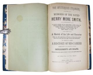 The MYSTERIOUS STRANGER, or, Memoirs of the Noted Henry More Smith: Containing a Current Account of his Extraordinary Conduct During the Thirteen Months of his Confinement in the Jail of King's County, Province of New Brunswick, where he was convicted of Horse Stealing and under sentence of death. Also a Sketch of his Life and Character From his first appearance at Windsor, in Nova Scotia, in the year 1812, to the time of his apprehension and confinement. To Which is Added A History of his Career Embracing an Account of his Imprisonments and Escapes, Selected from the most authentic sources, both public and private.