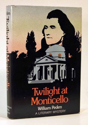 TWILIGHT At MONTICELLO. A Literary Mystery. William Peden, 1914 - 1993, William Edgar Stafford -...