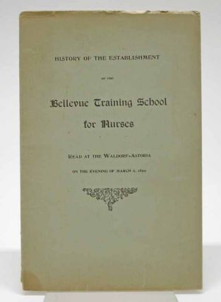 HISTORY Of The ESTABLISHMENT Of The BELLEVUE TRAINING SCHOOL For NURSES.; Read at the...
