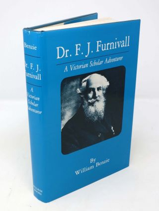 DR. F. J. FURNIVALL. Victorian Scholar Adventurer. William Benzie