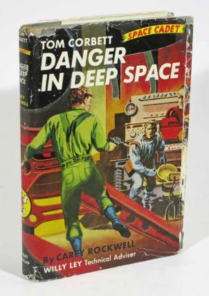 DANGER In DEEP SPACE. Tom Corbett Space Adventure #2.; Willy Ley, Technical Advisor. Cary....