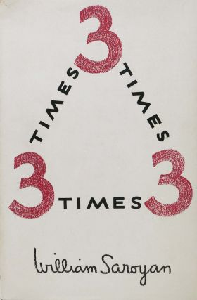 THREE TIMES THREE [3 Times 3]. William Saroyan, 1908 - 1981.