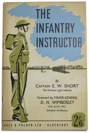 The INFANTRY INSTRUCTOR. Captain Short, dward, atson, 1912 - 2012 Baron Glenamara