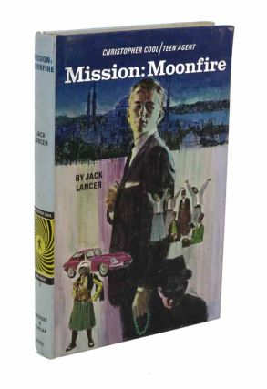MISSION: MOONFIRE. Christopher Cool / Teen Agent. Christopher Cool Series #2. Jack Lancer