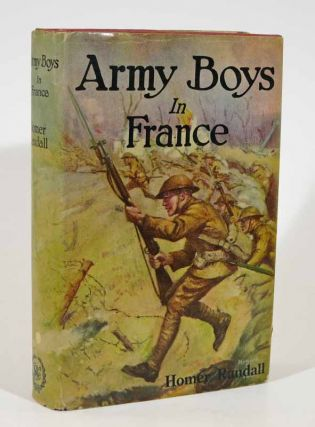ARMY BOYS In FRANCE or From Training Camp to Trenches. Homer Randall