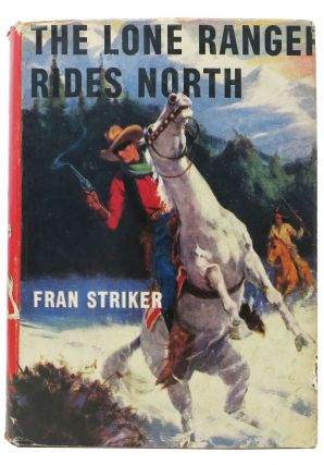 The LONE RANGER RIDES NORTH. The Lone Ranger Series #9. Fran Striker