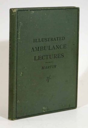 ILLUSTRATED AMBULANCE LECTURES. To Which is Added A NURSING LECTURE in Accordance with the...