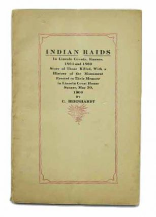 INDIAN RAIDS In LINCOLN COUNTY, KANSAS, 1864 And 1869. Story of Those Killed, With a History of...