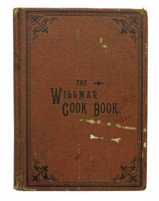 The WILLMAR COOK BOOK For PRACTICAL HOUSEKEEPING.; Compiled from recipes contributed by the...