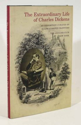 The EXTRAORDINARY LIFE Of CHARLES DICKENS. An Exhibition at the Grolier Club in New York. Exhibition Catalogue, Ralph Crawford, Bruce, Charles. 1812 - 1870 Dickens.