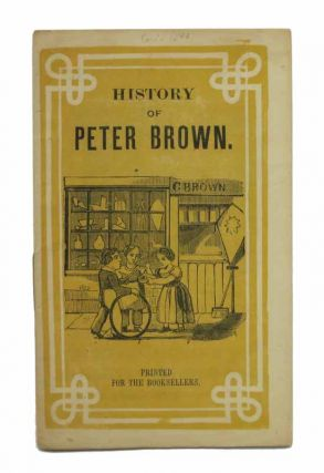 HISTORY Of PETER BROWN. Childrens' Chapbook