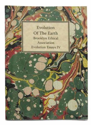 EVOLUTION Of The EARTH. Brooklyn Ethical Association. Evolution Essays IV. Lewis George. 1844 - 1901 Janes.