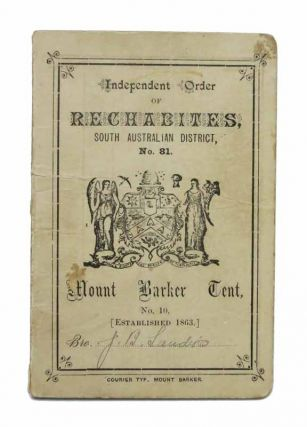 INDEPENDENT ORDER Of RECHABITES, South Australian District, No. 81. Mount Barker Tent, No. 10....