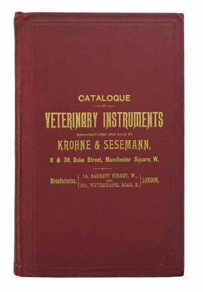 CATALOGUE Of VETERINARY INSTRUMENTS Manufactured and Sold by Krohne & Sesemann, 8 & 38 Duke...
