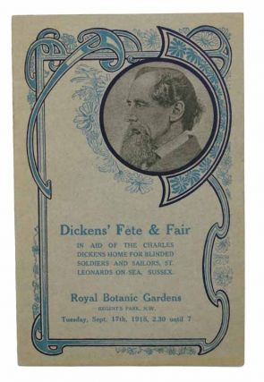 DICKENS' FETE & FAIR. (In Aid of the Charles Dickens Home for Blinded Soldiers and Sailors, St. Leonard-On-Sea, Sussex) Held at Royal Botanic Gardens, Regent's Park, N.W., on Tuesday, September 17th, 1918, -- 2:30 Until 7 --. Event Program, Bransby Williams, W. Walter - Event Organizers Crouch, Charles. 1812 - 1870 Dickens, 1870 - 1961.