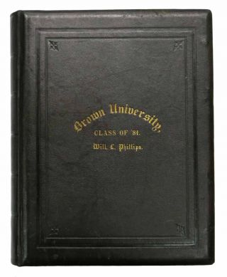 BROWN UNIVERSITY. Class of '81. [Cover title]. Class Photograph Album, 1857 - 1925, William Llewellyn - Former Owner Phillips.