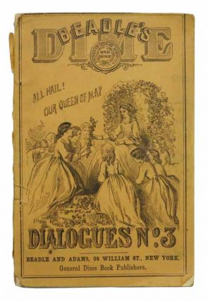 BEADLE'S DIME DIALOGUES No. 3. A Choice Collection of Original School and Parlor dramas,...