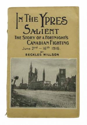 In The YPRES SALIENT. The Story of a Fortnight's Canadian Fighting. June 2 - 16, 1916. Beckles Willson.