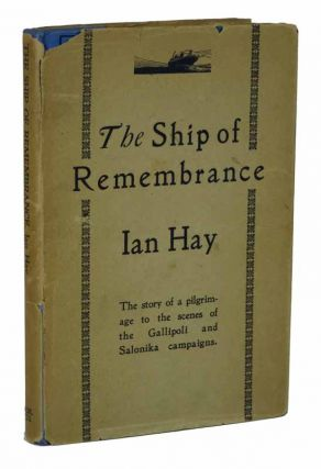 The SHIP Of REMEMBRANCE. Gallipoli - Salonika. Ian Hay, 1876 - 1952.