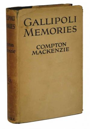 GALLIPOLI MEMORIES. Compton Mackenzie, 1883 - 1972.