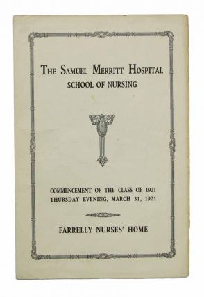The SAMUEL MERRITT HOSPITAL SCHOOL Of NURSING. Commencement of the Class of 1921 Thursday Evening, March 31, 1921. Graduation Ceremony Program.