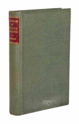 A HANDBOOK Of INVALID COOKING. For the Use of Nurses in Traning-Schools, Nurses in Private Practice and Others Who Care for the Sick. Containing Explanatory Lessons on the Properties and Value of Different Kinds of Food, and Recipes for the Making of Various Dishes. Mary A. Boland.