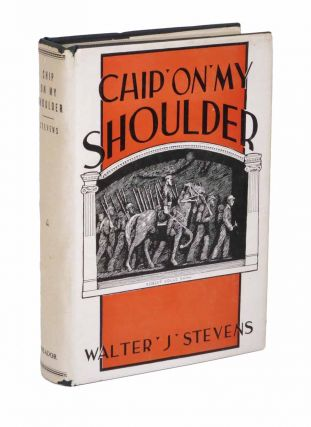 CHIP On MY SHOULDER. Autobiography of Walter J. Stevens. Walter J[ames. b. 1877 African-American Literature]. Stevens.