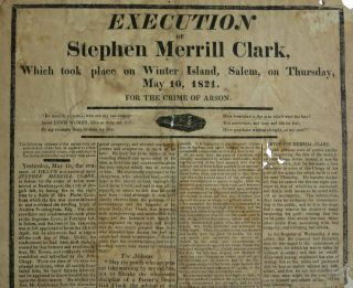 EXECUTION Of STEPHEN MERRILL CLARK, Which Took Place on Winter Island, Salem, on Thursday, May 10, 1821. For the Crime of Arson.