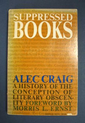 SUPPRESSED BOOKS. A History of the Conception of Literary Obscenity. Alec. Morris L. Ernst - Contributor Craig.