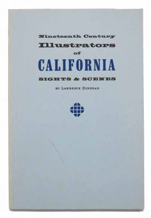 NINETEENTH CENTURY ILLUSTRATORS Of CALIFORNIA SIGHTS & SCENES. The Friends of the Bancroft...