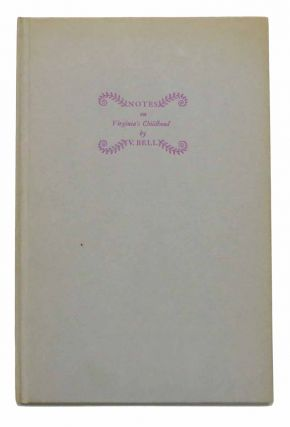 NOTES On VIRGINIA'S CHILDHOOD. A Memoir. Vanessa . Schaubeck Bell, Jr. -, Richard J., 1879 - 1961
