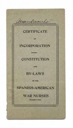 CERTIFICATE Of INCORPORATION - CONSTITUTION And BY=LAWS Of The SPANISH = AMERICAN WAR NURSES. ...