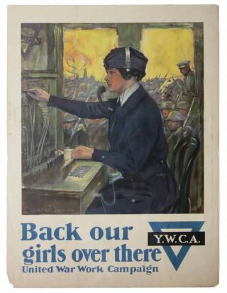 BACK OUR GIRLS OVER THERE. Y.W.C.A. United War Work Campaign. WWI Poster, 1871 - 1929, Clarence - Artist Underwood.