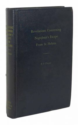 REVELATIONS CONCERNING NAPOLEON'S ESCAPE From ST. HELENA. European History / Napoleon, Pierre Paul Ebeyer.