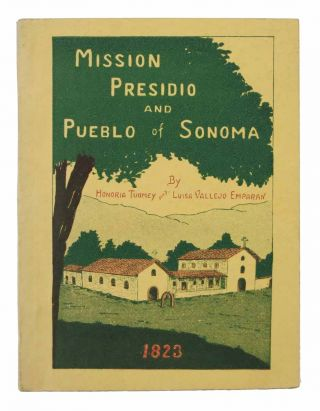 HISTORY Of The MISSION, PRESIDIO And PUEBLO of SONOMA. Californiana / Missions, Honoria Tuomey, Luisa Vallejo Emparan.