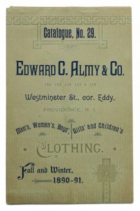 EDWARD C. ALMY & CO. MEN'S, WOMEN'S, BOYS'. GIRLS' AND CHILDREN'S CLOTHING. Catalogue, No. 29. Fall and Winter, 1890 - 91. Trade Catalogue.
