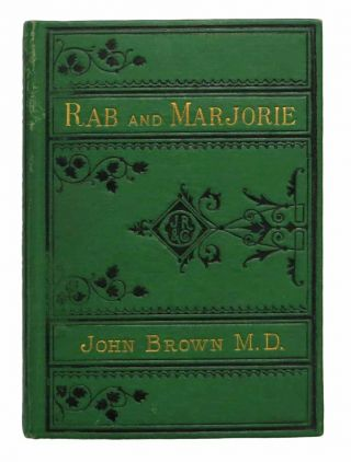 RAB And His FRIENDS and MAJORIE FLEMING. John Brown, M. D