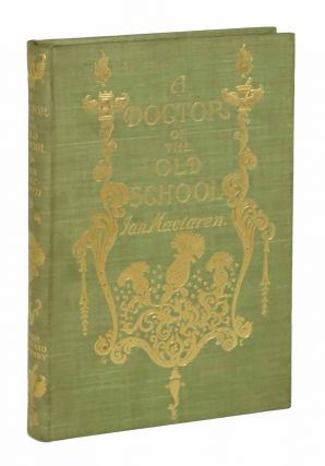 A DOCTOR Of The OLD SCHOOL. Ian MacLaren, Frederick Charles. 1856 - 1924 - Illustrator. Edwards 1850 - 1907. Gordon, George Wharton, 1859 - 1950 - Binding Designer.