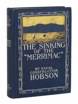 "The SINKING Of The ""MERRIMAC"" A Personal Narrative of the Adventure in the Harbor of Santiago de..."